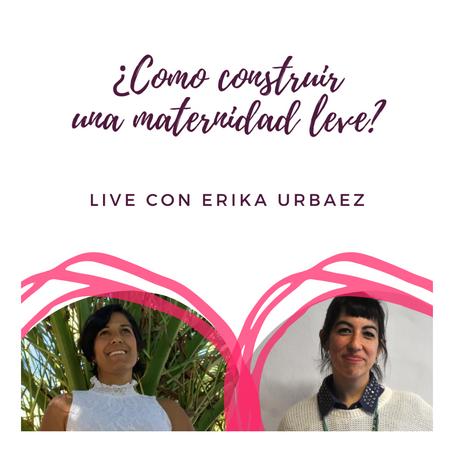 ¿COMO CONSTRUIR UNA MATERNIDAD LEVE? Live con Erika Urbaez de @prolactancia