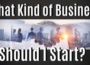 What Kind of Business Should I Start?
