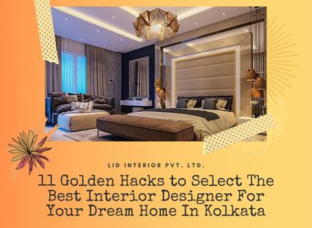 11 Golden Hacks to Select The Best Interior Designer For Your Dream Home In Kolkata