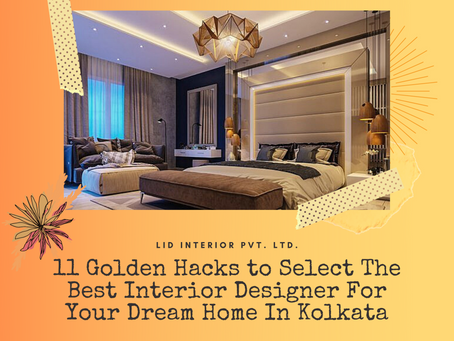 11 Golden Hacks to Select The Best Interior Designer For Your Dream Home In Kolkata