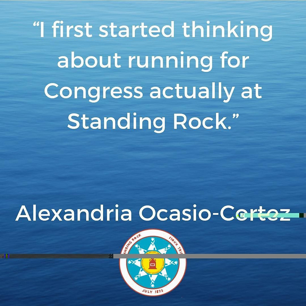 """Graphic containing a quote from Senator Ocasio-Cortez, stating """" I first started thinrkin about running fo Congress actually at Standing Rock."""""""