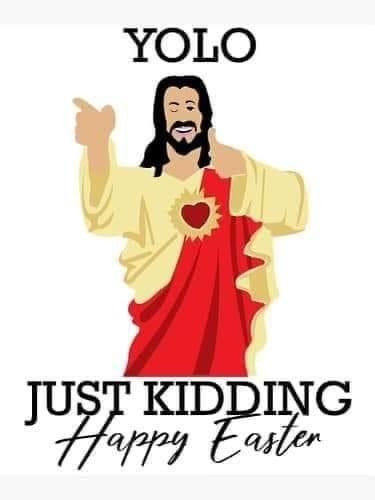 YOLO. Just Kidding. Happy Easter. Jesus Meme