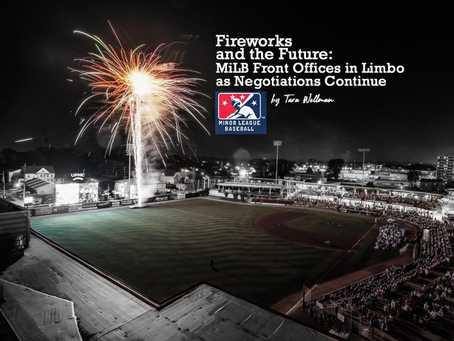 Fireworks and the Future: MiLB Front Offices in Limbo as Negotiations Continue