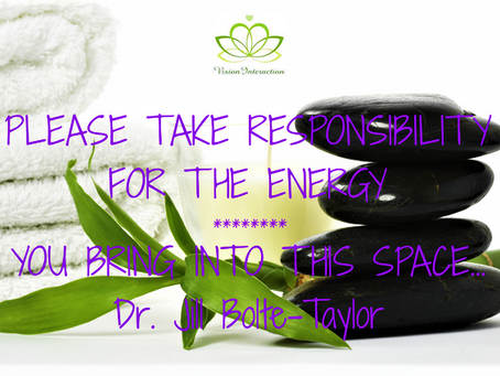 Being responsible for the energies that you bring to others and receive from others..