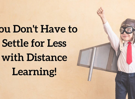 You Don't Have to Settle for Less with Distance Learning!