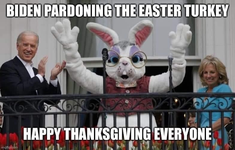 Biden Pardoning Easter Turkey. Happy Thanksgiving Everyone. Meme