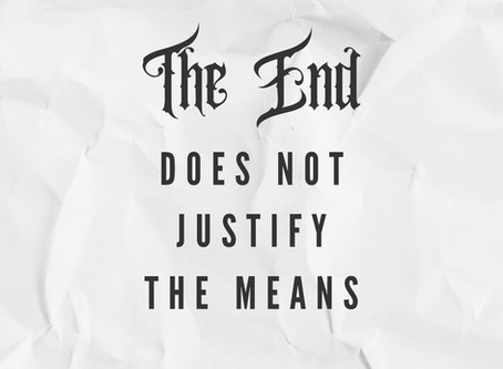 "Why ""The End Justifying the Means"" is Back to Front"