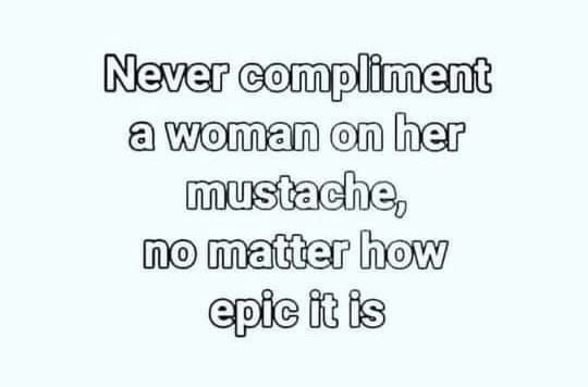 Never Compliment a Woman Mustache Meme