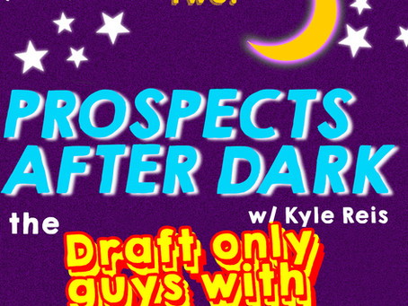 Prospects after Dark - The Draft Guys with Tools episode