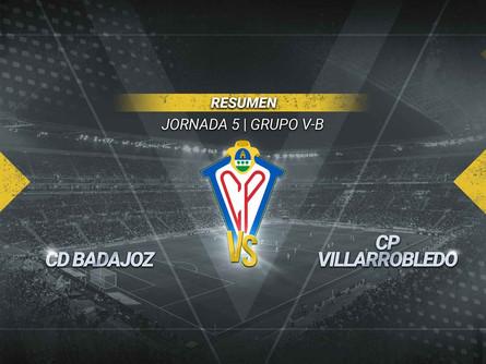 Amplio resumen del CD Badajoz 5 CP Villarrobledo 3