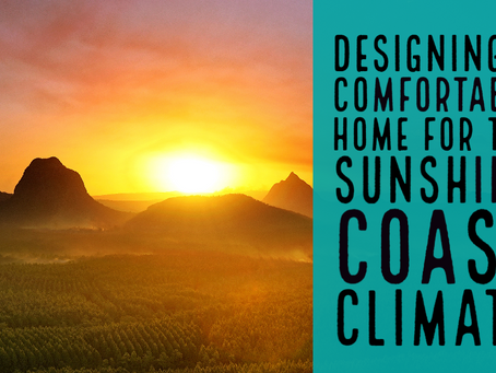 How to design a comfortable home for the Sunshine Coast