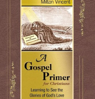 """Book Review of """"A Gospel Primer for Christians"""" by Milton Vincent"""