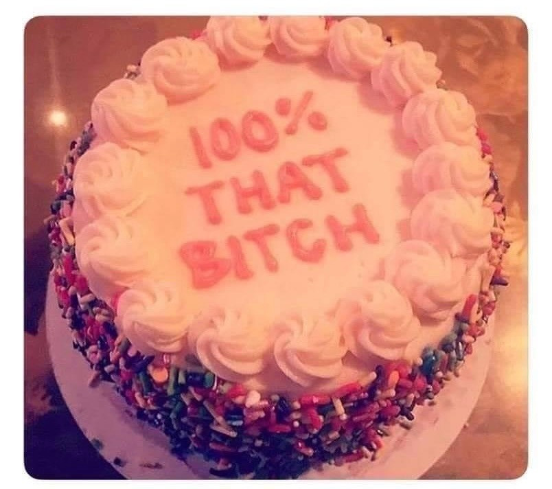 Funny 100% that Bitch Cake