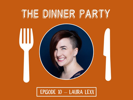Laura Lexx on The Dinner Party!