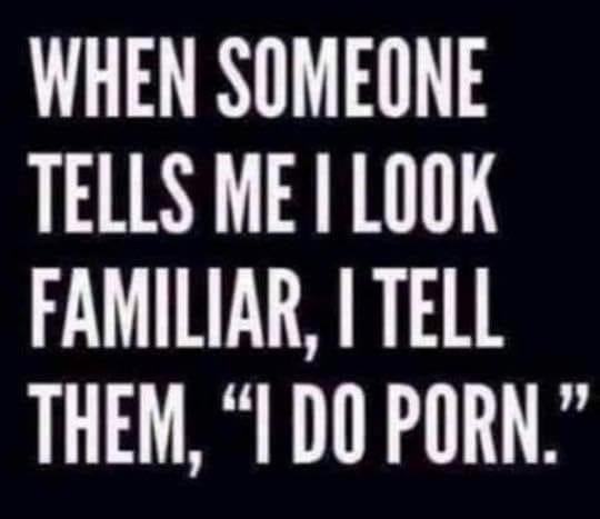 You Look Familiar I do Porn Meme