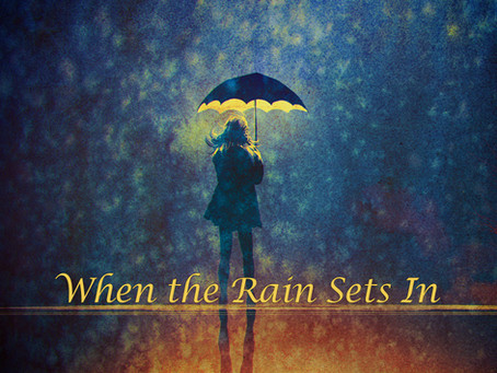 When the Rain Sets In