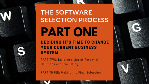 The Software Selection Process: Part 1 - Deciding its Time to Change Your Current Business System