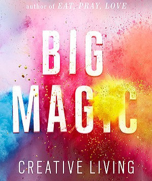 """A review of Elizabeth Gilbert's """"Big Magic""""..."""