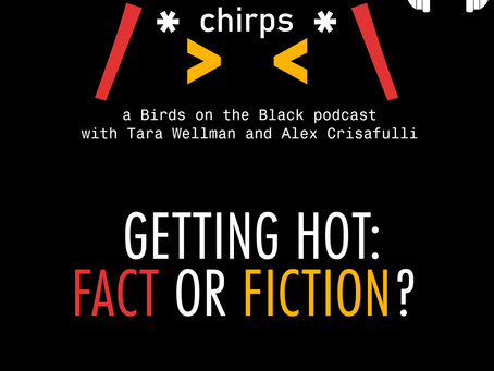 Chirps Podcast- Getting Hot: Fact Or Fiction?