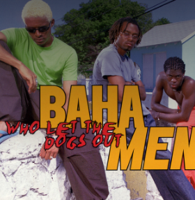 Baha Men Who Let the Dog's Out