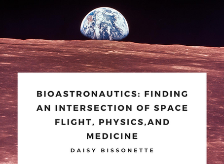 Bioastronautics: Finding an Intersection of Space Flight, Physics, and Medicine– Daisy Bissonette