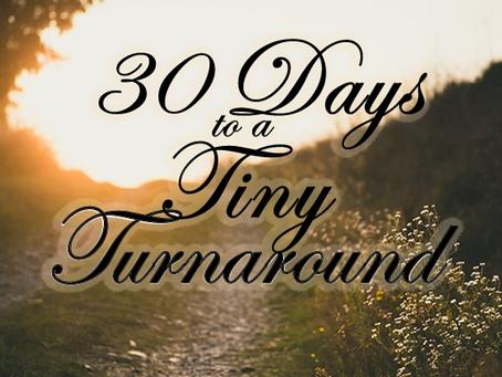 30 Days to a Tiny Turnaround