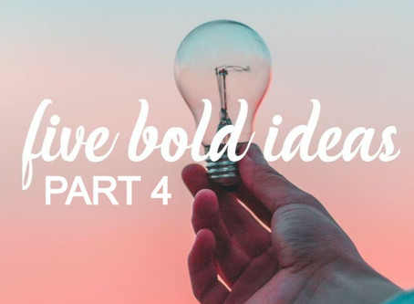 FIVE BOLD IDEAS Addressing a Complex Issue in the Arts - Part 4