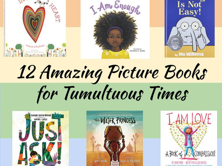 12 Amazing Picture Books for Tumultuous Times
