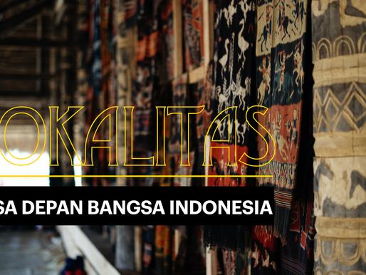 LOKALITAS - MASA DEPAN BANGSA INDONESIA