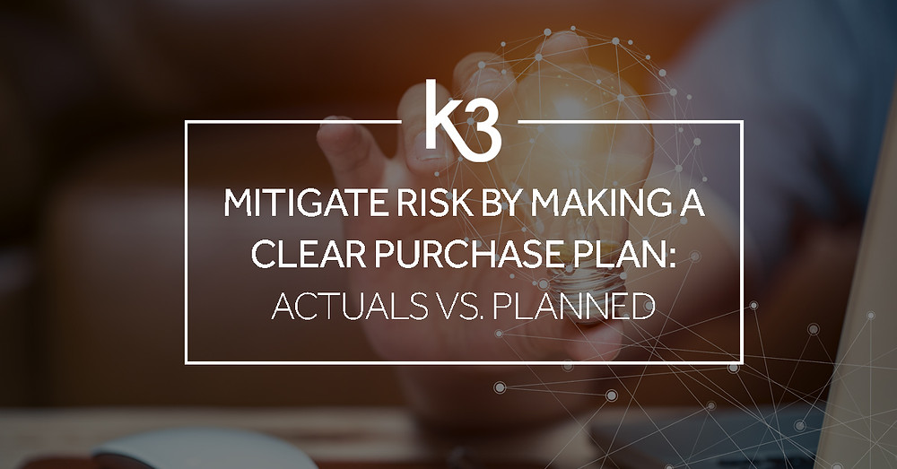 mitigate risk by making clear purchase plans: actuals vs planned