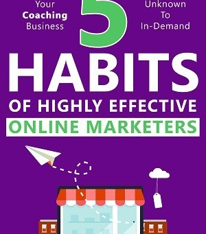 What Are The 5 Habits of Highly Effective Online Marketers?
