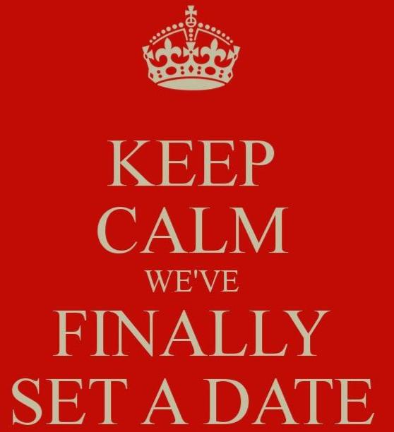 Keep Calm We've Finally Set A Date