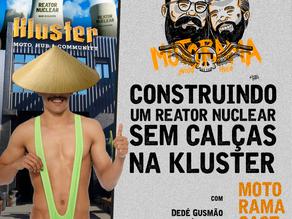 Construindo um reator nuclear sem calças na Kluster - MotoramaCast #09