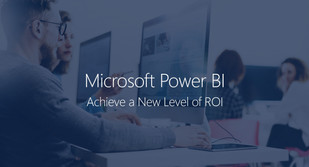 The Economic Impact of Microsoft Power BI Helps Your Organization Achieve a New Level of ROI