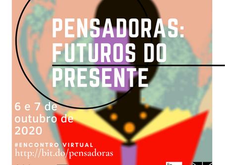 PRIMEIRO ENCONTRO - PENSADORAS: FUTUROS DO PRESENTE