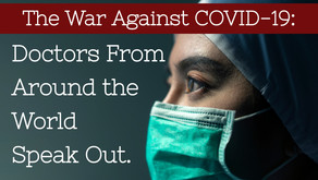 THE WAR AGAINST COVID-19: DOCTORS FROM AROUND THE WORLD SPEAK OUT.