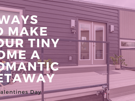Five Ways to Make Your Tiny Home A Romantic Getaway