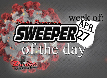 SWEEPER OF THE DAY COPY: WEEK OF 04/27/2020