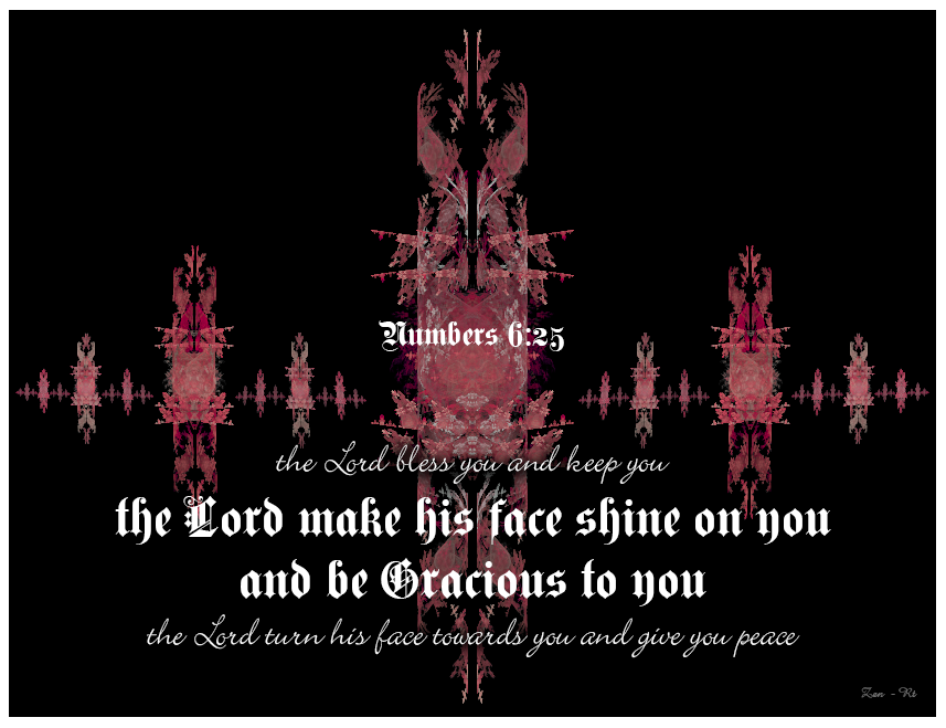 TheLordmake his face shine on you and be gracious to you. Numbers 6:25