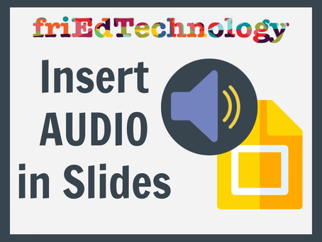Slides are Getting Turned Up! Insert Audio into Google Slides