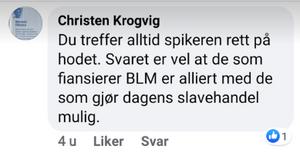 Screenshot fra Facebook: Christen Krogvig: Du treffer alltid spikeren rett på hodet. Svaret er vel at de som finansierer BLM er alliert med de som gjør dagens slavehandel mulig.
