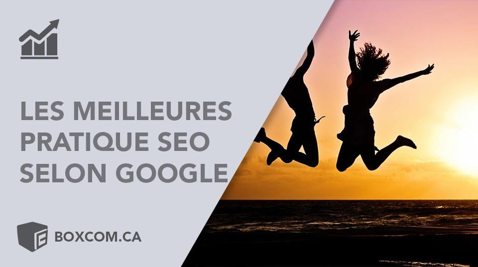 Les meilleur pratique SEO selon Google par Boxcom agence site web et référencement Québec