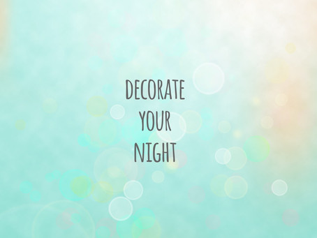 At least 10 ways to decorate your night.