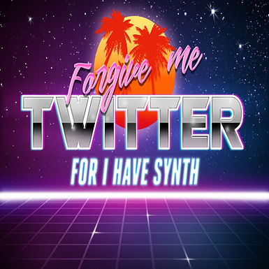 Forgive Me Twitter For I Have Synth