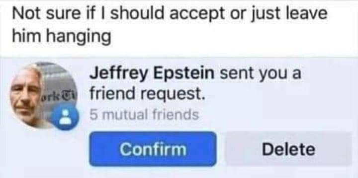 Jeffrey Epstein Meme - Not Sure If I Should Accept or just leave him hanging. Friend Request