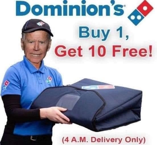 Dominion's - Buy 1, Get 10 Free! 4 am delivery only. Biden