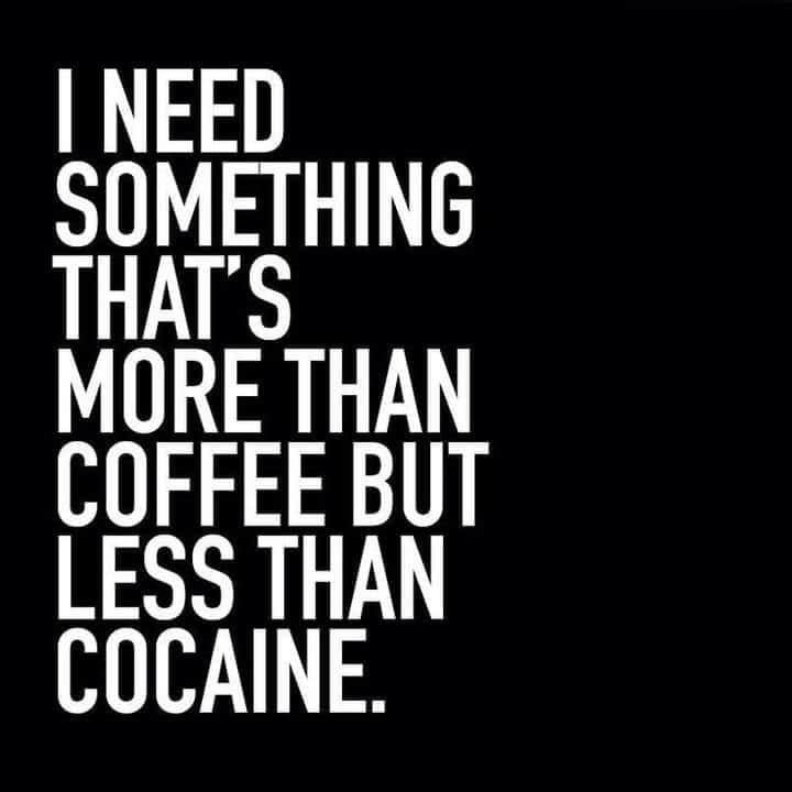 Need something that's more than coffee but less than cocaine Meme
