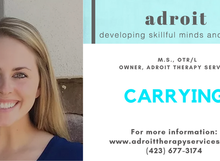 Carrying with: Kelley Howe, M.S., OTR/L Owner, Adroit Therapy Services