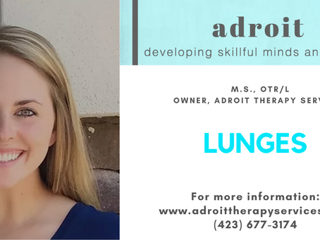 Lunges with:Kelley Howe, M.S., OTR/L Owner, Adroit Therapy Services