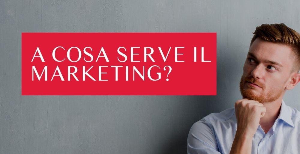 un articolo per spiegare a cosa serve il marketing